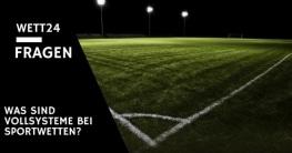 Was sind Vollsysteme bei Sportwetten?